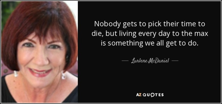 quote-nobody-gets-to-pick-their-time-to-die-but-living-every-day-to-the-max-is-something-we-lurlene-mcdaniel-56-51-46