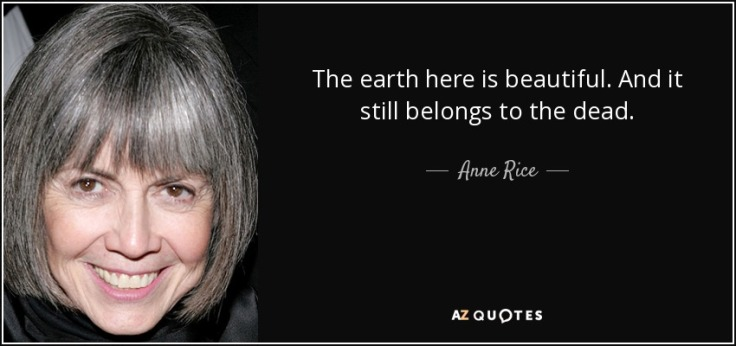quote-the-earth-here-is-beautiful-and-it-still-belongs-to-the-dead-anne-rice-34-93-25