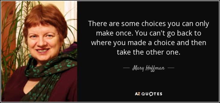 quote-there-are-some-choices-you-can-only-make-once-you-can-t-go-back-to-where-you-made-a-mary-hoffman-46-35-32